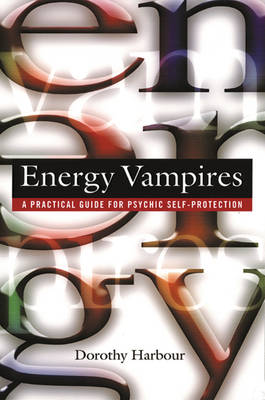 Energy Vampires: A Practical Guide for Psychic Self-Protection (Paperback)
