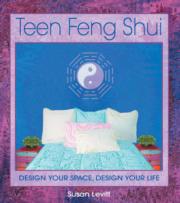 Teen Feng Shui: Design Your Space Design Your Life (Paperback)