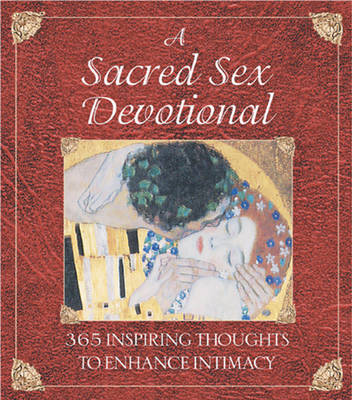 A Sacred Sex Devotional: 365 Inspiring Thoughts to Enhance Intimacy (Paperback)