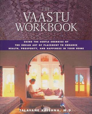 The Vaastu Workbook: Using the Subtle Energies of the Indian Art of Placement to Enhance Health Prosperity and Happiness in Your Home (Paperback)