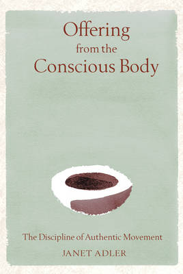 Offering from the Conscious Body: The Discipline of Authentic Movement (Paperback)