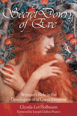 The Secret Dowry of Eve: Womans Role in the Development of Consciousness (Paperback)
