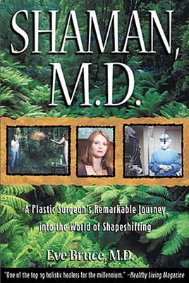 Shaman, M.D.: Plastic Surgeons Remarkable Journey into the World of Shapeshifting (Paperback)