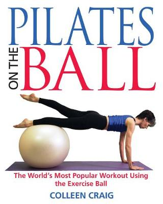 Pilates on the Ball: The Worlds Most Popular Workout Using the Exercise Ball (Paperback)