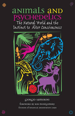 Animals and Psychedelics: The Natural World and its Instinct to Alter Consciousness (Paperback)