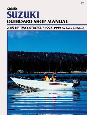 Suzuki 2-65 HP 2-Stroke, 1992-1999 (includes Jet Drives): Outboard Shop Manual (Paperback)