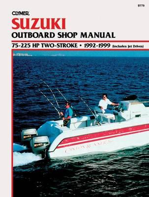 Suzuki 75-225 HP 2-Stroke, 1992-1999: Outboard Shop Manual (Paperback)
