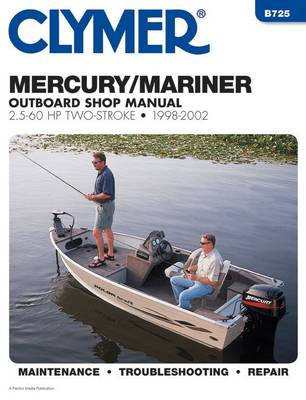 Mercury/Mariner Outboard Shop Manual, 2.5-60 HP Two-Stroke, 1998-2002 (Clymer Marine Repair) - Clymer Marine Repair Series (Paperback)