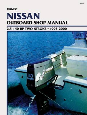 Clymer Nissan Outboard Shop Manual, 2.5-140 HP Two-Stroke (Paperback)