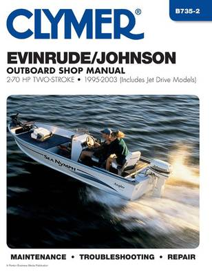 Evinrude/Johnson Outboard Shop Manual: 2-70 HP Two-Stroke-1995-2003 (Clymer Marine Repair) - Clymer Marine Repair Series (Paperback)