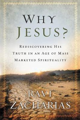 Why Jesus?: Rediscovering His Truth in an Age of Mass Marketed Spirituality (Paperback)