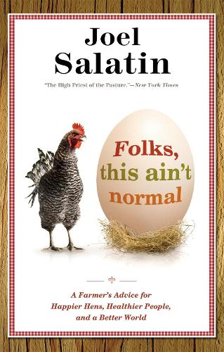 Folks, This Ain't Normal: A Farmer's Advice for Happier Hens, Healthier People, and a Better World (Paperback)