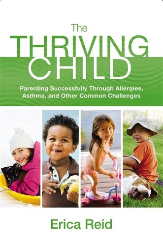 The Thriving Child: Parenting Successfully through Allergies, Asthma and Other Common Challenges (Paperback)