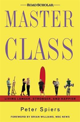 Master Class: Living Longer, Stronger and Happier (Hardback)