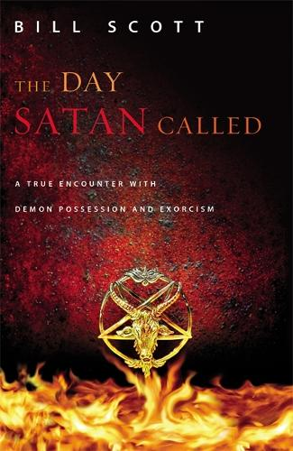 The Day Satan Called: One Couple's True Encounter with Demon Possession and Exorcism (Paperback)