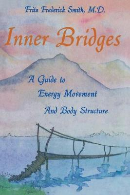 Inner Bridges: A Guide to Energy Movement and Body Structure (Paperback)