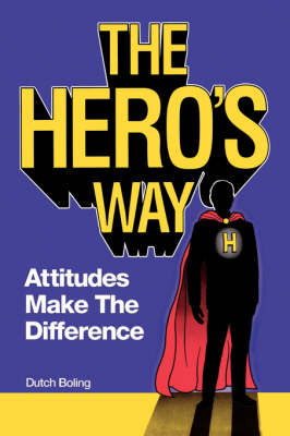 The Hero's Way: Attitude Makes the Difference (Paperback)