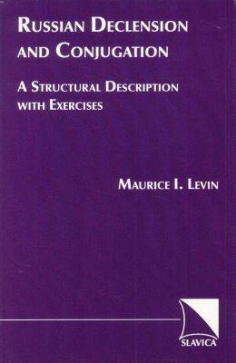 Russian Declension and Conjugation: A Structural Description with Exercises (Paperback)