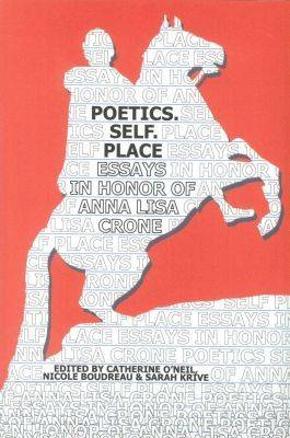 Poetics. Self. Place: Essays in Honor of Anna Lisa Crone (Paperback)