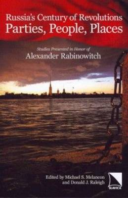 Russia's Century of Revolutions: Parties, People, Places: Studies Presented in Honor of Alexander Rabinowitch (Paperback)