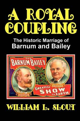 A Royal Coupling: The Historic Marriage of Barnum and Bailey (Paperback)