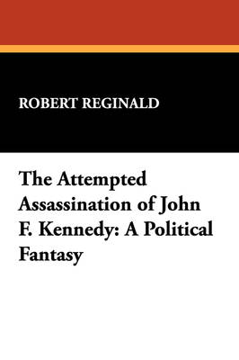The Attempted Assassination of John F. Kennedy: A Political Fantasy (Paperback)