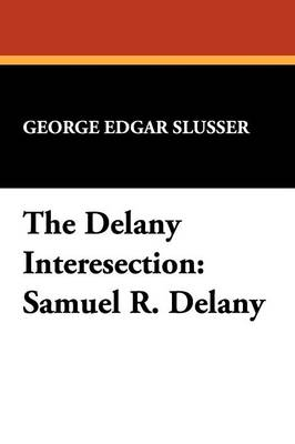 The Delany Intersection: Samuel R.Delany Considered as a Writer of Semi-precious Words - Milford Series: Popular Writers of Today v. 10. (Paperback)