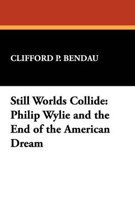 Still Worlds Collide: Philip Wylie and the End of the American Dream (Paperback)