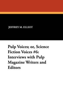 Pulp Voices; or, Science Fiction Voices #6: Interviews with Pulp Magazine Writers and Editors (Paperback)