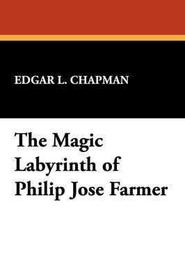 The Magic Labyrinth of Philip Jose Farmer (Paperback)