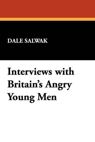 Interviews with Britain's Angry Young Men: Kingsley Amis, John Braine, Bill Hopkins, John Wain and Colin Wilson (Paperback)