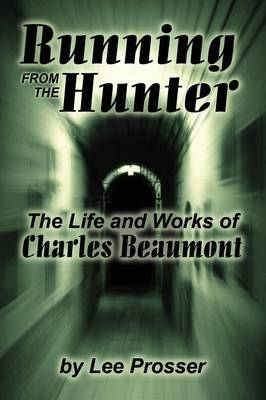 Running from the Hunter: Life and Works of Charles Beaumont - Milford Series: Popular Writers of Today v. 68.  (Paperback)