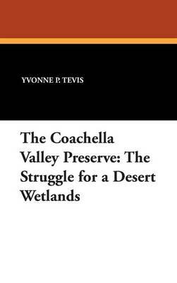 The Coachella Valley Preserve: The Struggle for a Desert Wetlands (Hardback)