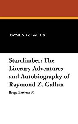 Starclimber: The Literary Adventures and Autobiography of Raymond Z. Gallun (Hardback)