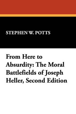 From Here to Absurdity: Moral Battlefields of Joseph Heller - Milford Series: Popular Writers of Today v. 36.  (Paperback)