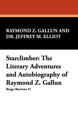 Starclimber: The Literary Adventures and Autobiography of Raymond Z. Gallun (Paperback)