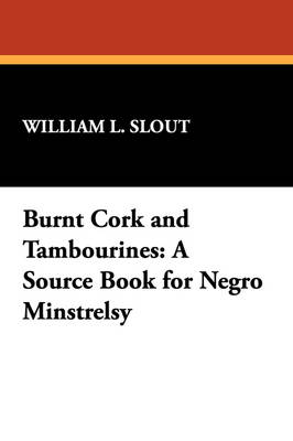 Burnt Cork and Tambourines: A Source Book for Negro Minstrelsy (Paperback)