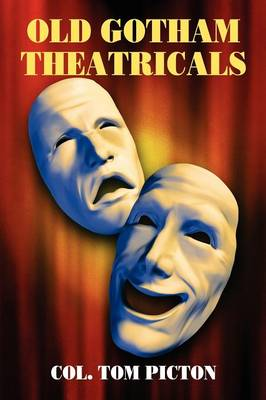 """Old Gotham Theatricals: Selections from a Series, """"Reminiscences of a Man About Town"""" (Paperback)"""