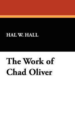 The Work of Chad Oliver - Bibliographies of Modern Authors (Paperback)