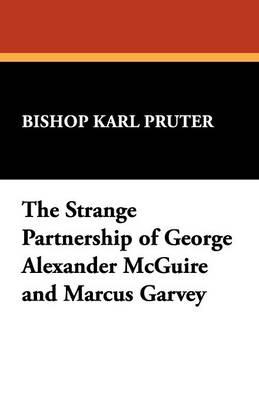 The Strange Partnership of George Alexander McGuire and Marcus Garvey (Paperback)