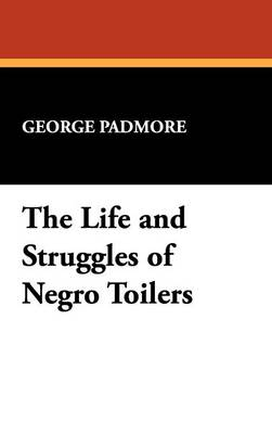 The Life and Struggles of Negro Toilers (Hardback)
