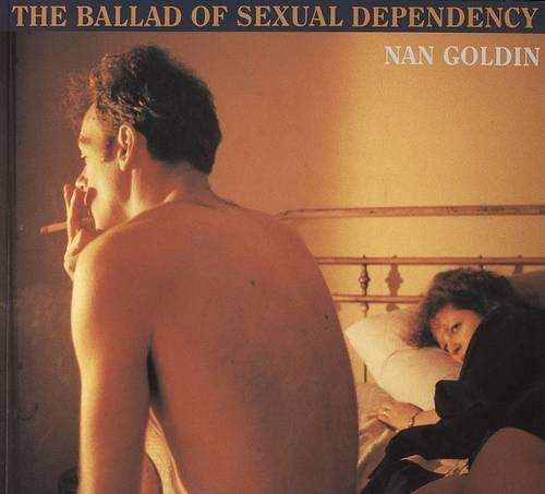 Nan Goldin: The Ballad of Sexual Dependency (Paperback)