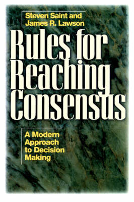 Rules for Reaching Consensus: A Modern Approach to Decision Making (Paperback)