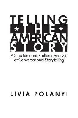 Telling the American Story: A Structural and Cultural Analysis of Conversational Storytelling (Hardback)