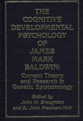 The Cognitive Developmental Psychology of James Mark Baldwin: Current Theory and Research in Genetic Epistemology (Hardback)