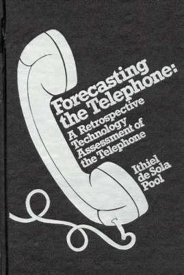 Forecasting the Telephone: A Retrospective Technology Assessment of the Telephone (Hardback)