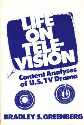 Life on Television: Content Analyses of U.S. TV Drama (Paperback)