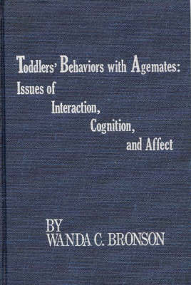 Toddlers' Behaviors with Agemates: Issues of Interaction, Cognition, and Affect (Hardback)