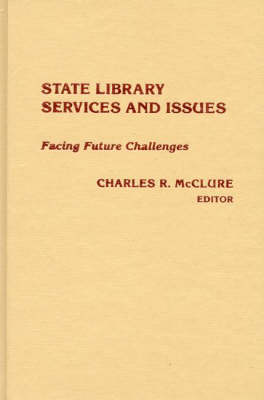 State Library Services and Issues: Facing Future Challenges (Hardback)