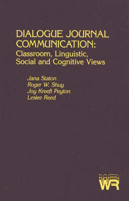 Dialogue Journal Communication: Classroom, Linguistic, Social, and Cognitive Views (Paperback)